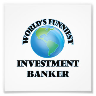 World's Funniest Investment Banker Photographic Print