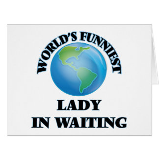 World's Funniest Lady In Waiting Greeting Card