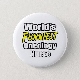 World's Funniest Oncology Nurse 6 Cm Round Badge