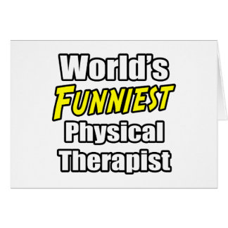 World's Funniest Physical Therapist Greeting Card