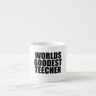 Worlds goodest teecher espresso mug