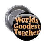 Worlds Goodest Teecher Funny Teacher Gift 6 Cm Round Badge
