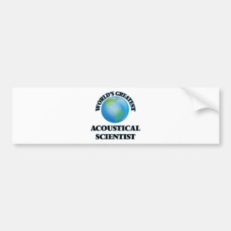 World's Greatest Acoustical Scientist Bumper Sticker
