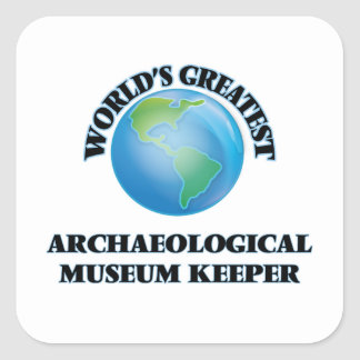 World's Greatest Archaeological Museum Keeper Square Sticker