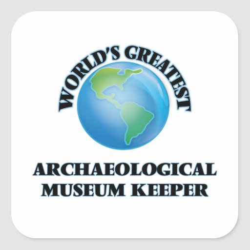 World's Greatest Archaeological Museum Keeper Square Stickers