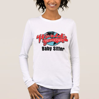 Worlds Greatest Baby Sitter Long Sleeve T-Shirt