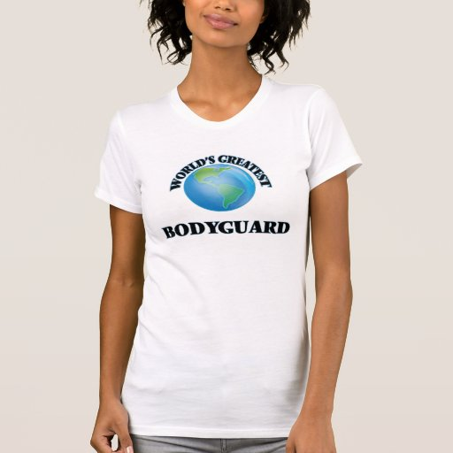World's Greatest Bodyguard Tee Shirts