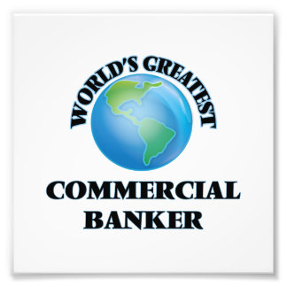 World's Greatest Commercial Banker Photographic Print