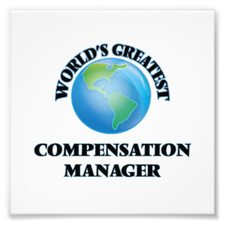 World's Greatest Compensation Manager Art Photo