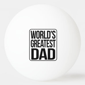 World's Greatest Dad - plain and simple Ping Pong Ball
