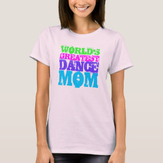 WORLD'S GREATEST DANCE MOM Multi T-Shirt