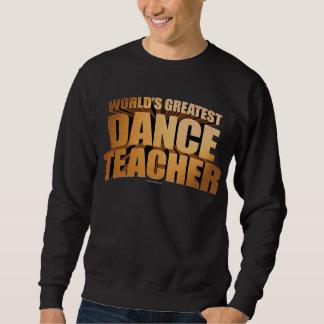 World's Greatest Dance Teacher Pull Over Sweatshirts