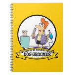 WORLDS GREATEST DOG GROOMER WOMEN CARTOON SPIRAL NOTE BOOKS