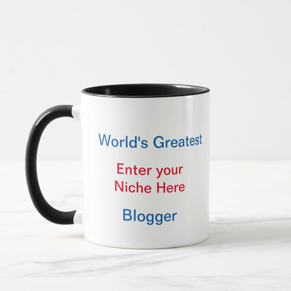 Worlds Greatest ENTER YOUR NICHE Blogger Mug