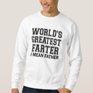 World's Greatest Farter, I mean father funny Sweatshirt