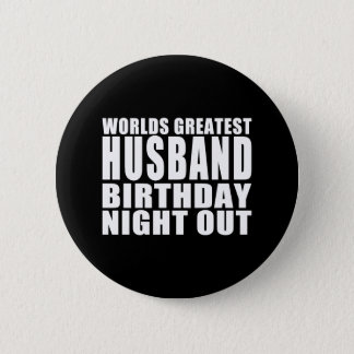 Worlds Greatest Husband Birthday Night Out 6 Cm Round Badge