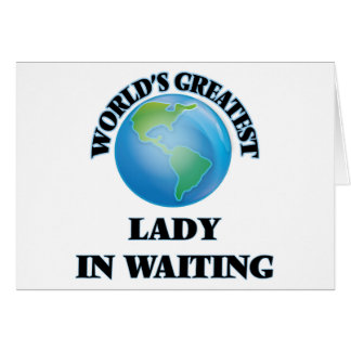 World's Greatest Lady In Waiting Greeting Card