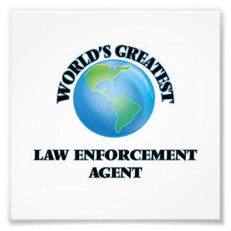 World's Greatest Law Enforcement Agent Art Photo