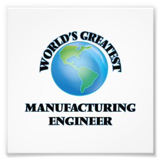 World's Greatest Manufacturing Engineer Art Photo