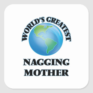 World's Greatest Nagging Mother Square Stickers