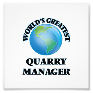 World's Greatest Quarry Manager Photographic Print