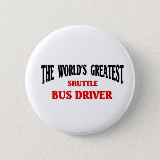 World's Greatest Shuttle Bus Driver 6 Cm Round Badge