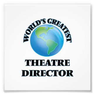World's Greatest Theatre Director Photo Print
