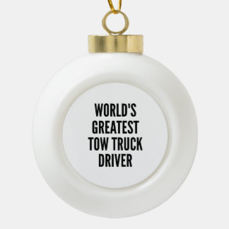 Worlds Greatest Tow Truck Driver Ceramic Ball Christmas Ornament