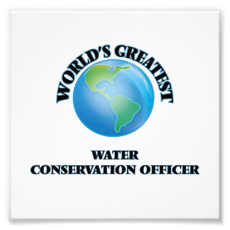 World's Greatest Water Conservation Officer Art Photo