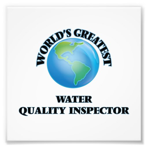 World's Greatest Water Quality Inspector Photo Print