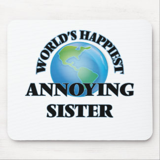 World's Happiest Annoying Sister Mouse Pad
