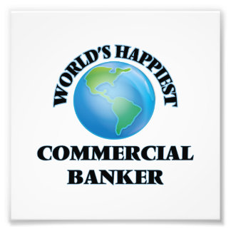 World's Happiest Commercial Banker Photo Print