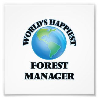 World's Happiest Forest Manager Photographic Print