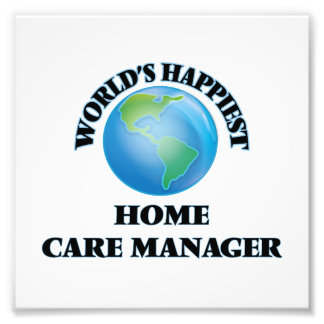 World's Happiest Home Care Manager Photo Print