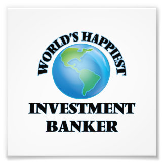 World's Happiest Investment Banker Photo Print