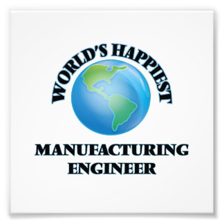 World's Happiest Manufacturing Engineer Photo Print