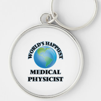 World's Happiest Medical Physicist Silver-Colored Round Keychain