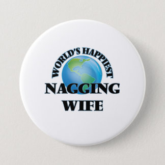 World's Happiest Nagging Wife 7.5 Cm Round Badge