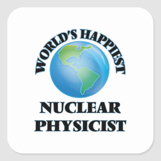 World's Happiest Nuclear Physicist Square Sticker