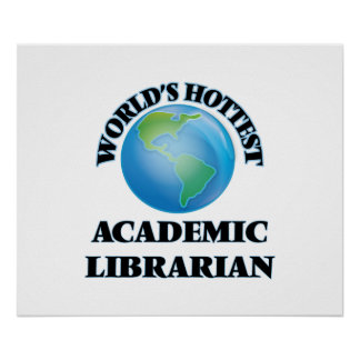 World's Hottest Academic Librarian Print