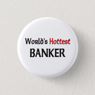 Worlds Hottest Banker 3 Cm Round Badge