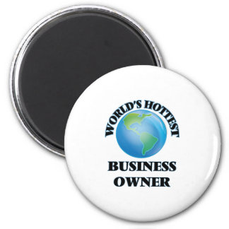 World's Hottest Business Owner Fridge Magnet