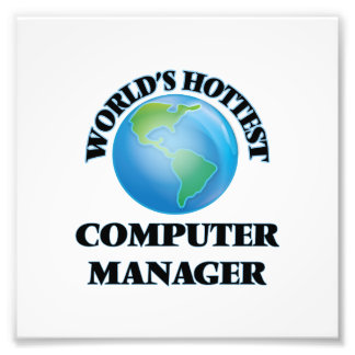 World's Hottest Computer Manager Photo Art