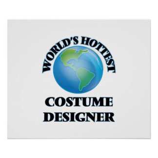 World's Hottest Costume Designer Print