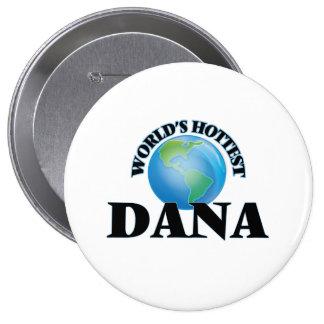 World's Hottest Dana Pinback Button