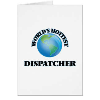 World's Hottest Dispatcher Greeting Card