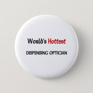 Worlds Hottest Dispensing Optician 6 Cm Round Badge