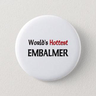 Worlds Hottest Embalmer 6 Cm Round Badge