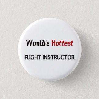 Worlds Hottest Flight Instructor 3 Cm Round Badge