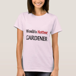 Worlds Hottest Gardener T-Shirt
